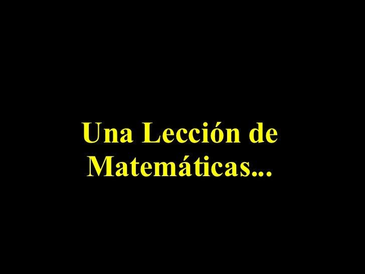 Una Lección de Matemáticas...
