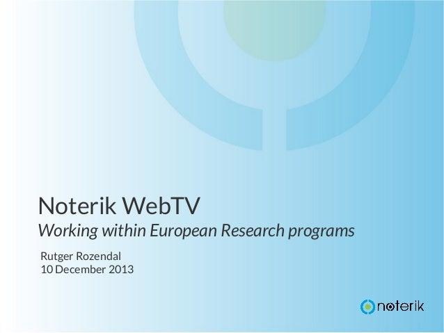 Noterik WebTV Working within European Research programs Rutger Rozendal 10 December 2013