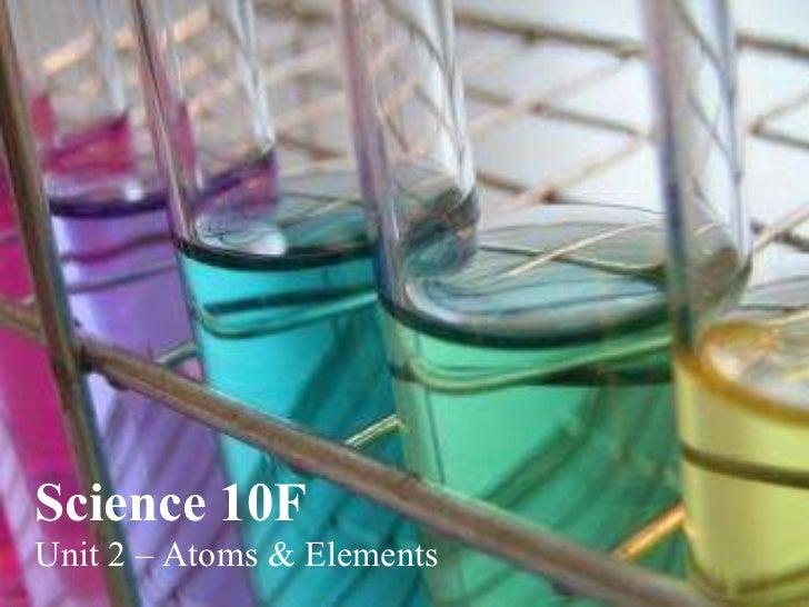 Science 10F Unit 2 – Atoms & Elements