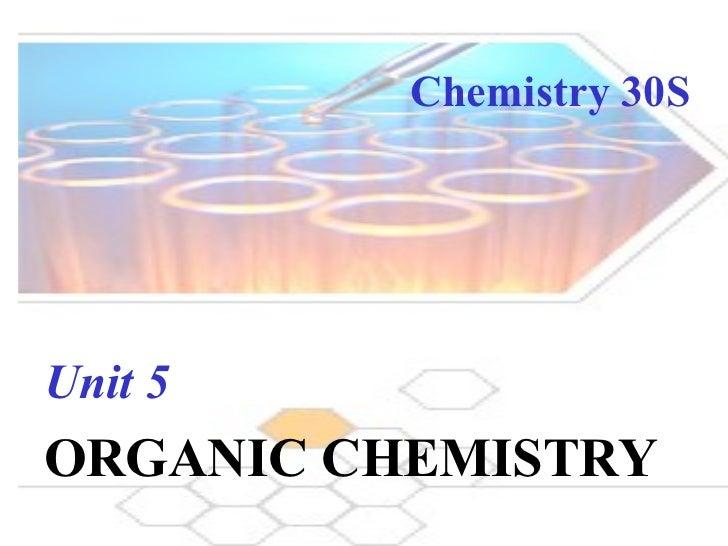 Chemistry 30S Unit 5   ORGANIC CHEMISTRY