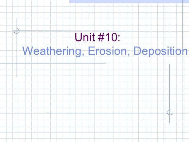 Unit #10:Weathering, Erosion, Deposition