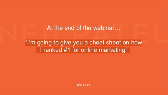"""At the end of the webinar… """"I'm going to give you a cheat sheet on how I ranked #1 for online marketing"""""""