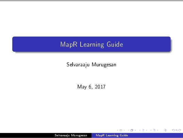 MapR Learning Guide Selvaraaju Murugesan May 6, 2017 Selvaraaju Murugesan MapR Learning Guide