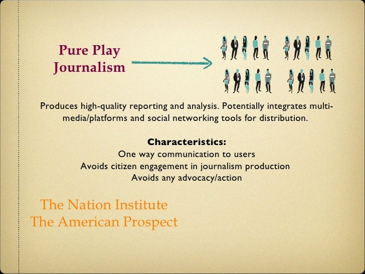 Pure Play Journalism The Nation Institute The American Prospect Produces high-quality reporting and analysis. Potentially ...