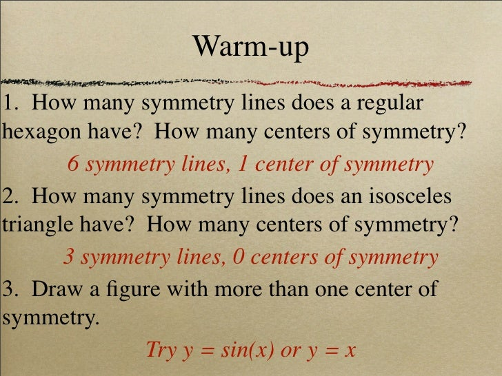 Warm-up 1. How many symmetry lines does a regular hexagon have? How many centers of symmetry?        6 symmetry lines, 1 c...