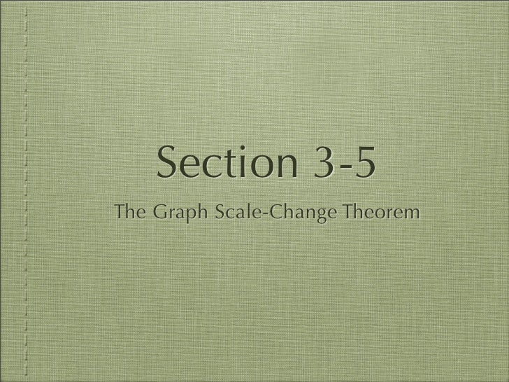 Section 3-5 The Graph Scale-Change Theorem