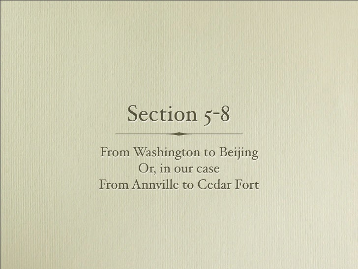 Section 5-8 From Washington to Beijing       Or, in our case From Annville to Cedar Fort