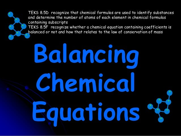 TEKS 8.5D recognize that chemical formulas are used to identify substances and determine the number of atoms of each eleme...