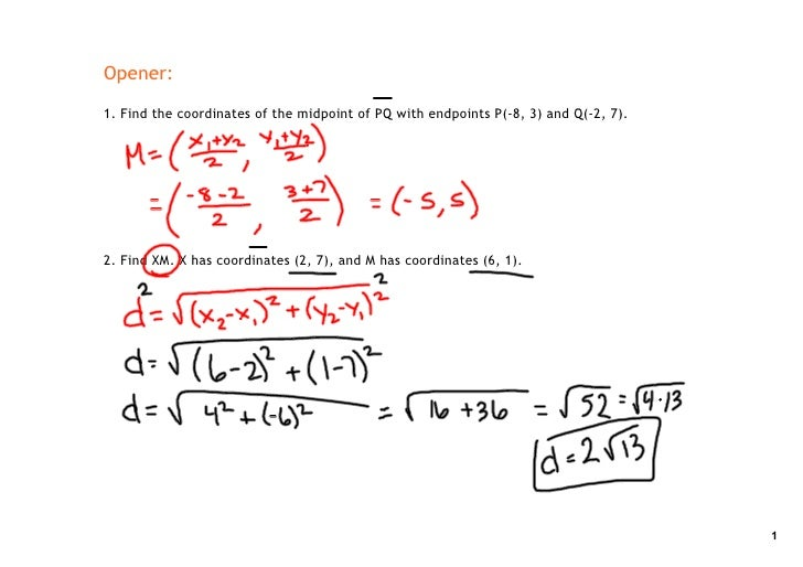 Opener:  1. Find the coordinates of the midpoint of PQ with endpoints P(‐8, 3) and Q(‐2, 7).     2. Find XM. X has coordin...