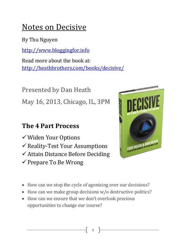 1Notes on DecisiveBy Thu Nguyenhttp://www.bloggingfor.infoRead more about the book at:http://heathbrothers.com/books/decis...