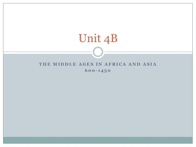 Unit 4BTHE MIDDLE AGES IN AFRICA AND ASIA             600-1450