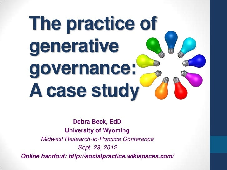 The practice of  generative  governance:  A case study                  Debra Beck, EdD               University of Wyomin...