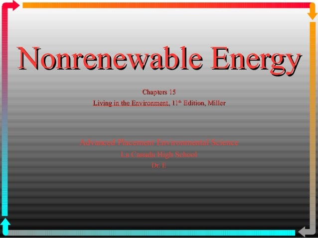 Nonrenewable EnergyNonrenewable Energy Chapters 15Chapters 15 Living in the EnvironmentLiving in the Environment, 11, 11th...