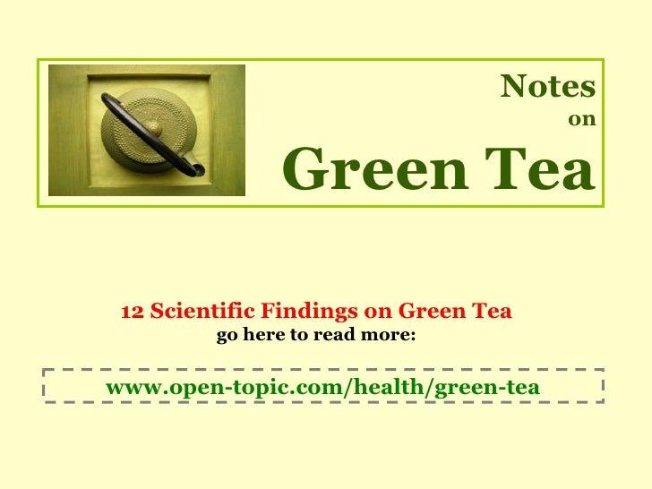 Notes                                        on                 Green Tea   12 Scientific Findings on Green Tea          g...