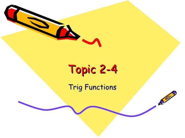 Topic 2-4 Trig Functions