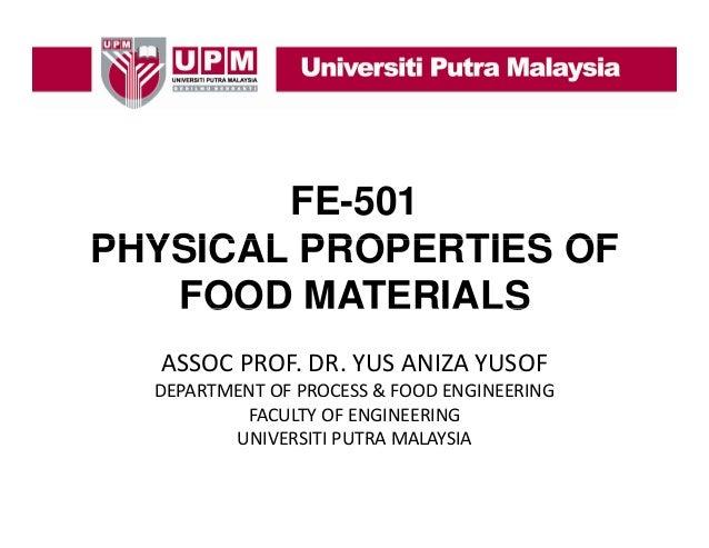 FE-501 PHYSICAL PROPERTIES OF FOOD MATERIALS ASSOCPROF.DR.YUSANIZAYUSOF DEPARTMENTOFPROCESS&FOODENGINEERING FACU...