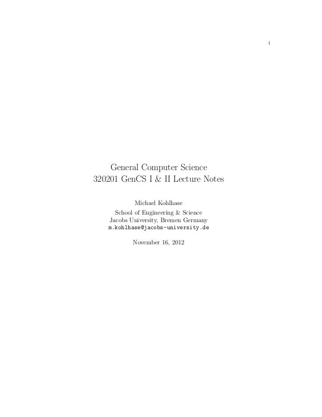 i    General Computer Science320201 GenCS I & II Lecture Notes           Michael Kohlhase     School of Engineering & Scie...