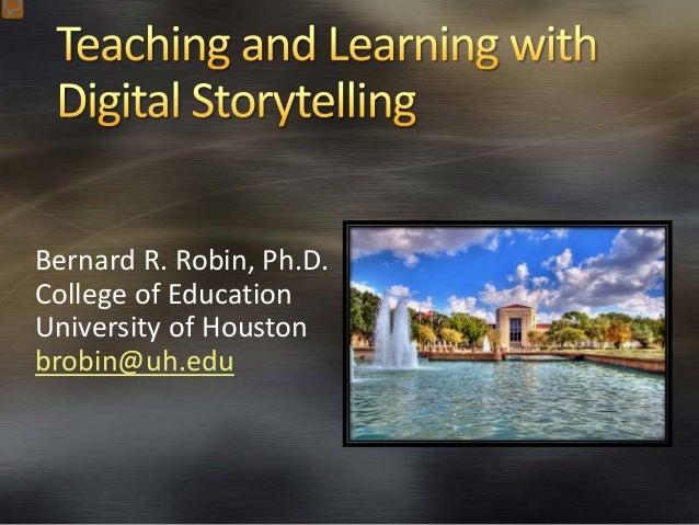 Bernard R. Robin, Ph.D. College of Education University of Houston brobin@uh.edu