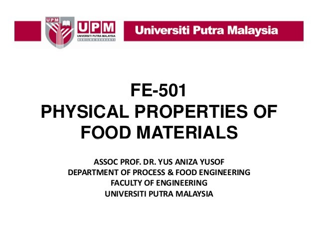 FE-501 PHYSICAL PROPERTIES OF FOOD MATERIALS ASSOCPROF.DR.YUSANIZAYUSOF DEPARTMENTOFPROCESS&FOODENGINEERING & FA...