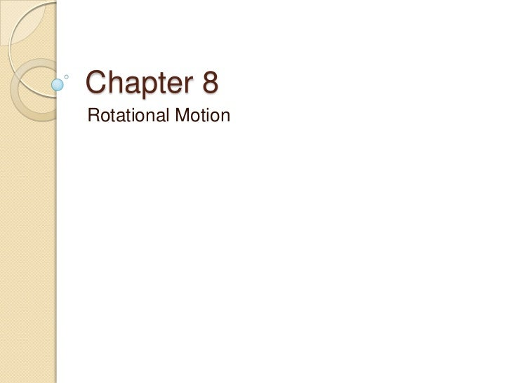 Chapter 8Rotational Motion