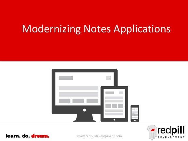 www.redpilldevelopment.comlearn. do. dream.Modernizing Notes Applications