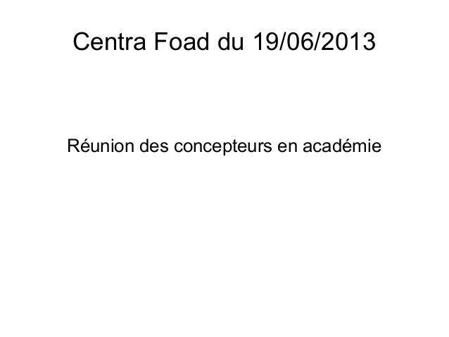 Centra Foad du 19/06/2013Réunion des concepteurs en académie