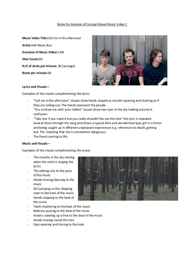 Notes for Analysis of Concept Based Music Video 1 Music Video Title:Call me in the afternoon Artist:Half Moon Run Duration...