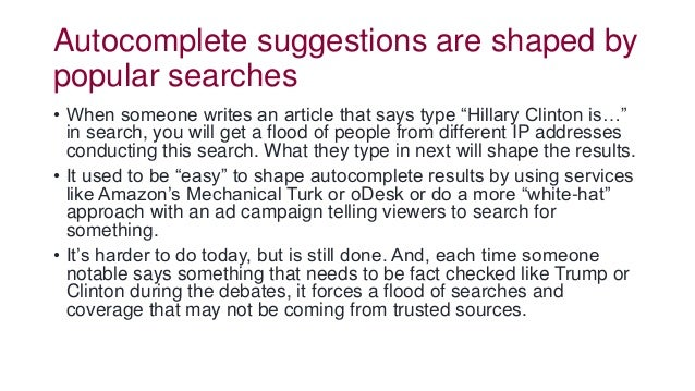 """Autocomplete suggestions are shaped by popular searches • When someone writes an article that says type """"Hillary Clinton i..."""