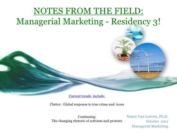 NOTES FROM THE FIELD:Managerial Marketing - Residency 3!                    Current trends include:        Clutter: Global...