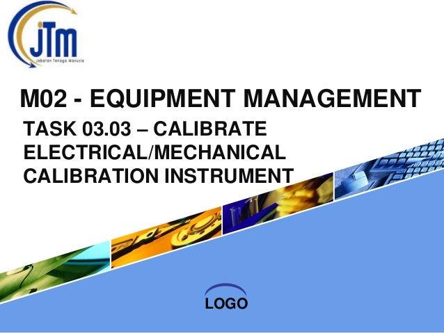 M02 - EQUIPMENT MANAGEMENT TASK 03.03 – CALIBRATE ELECTRICAL/MECHANICAL CALIBRATION INSTRUMENT  LOGO