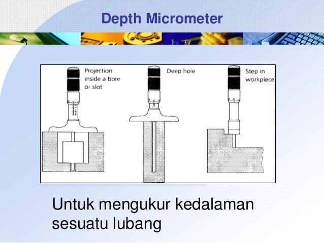 Depth Micrometer  Untuk mengukur kedalaman sesuatu lubang