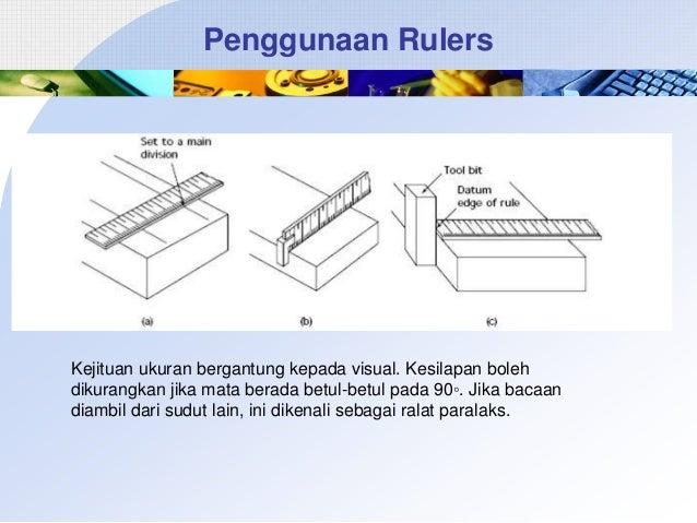 Penggunaan Rulers  Kejituan ukuran bergantung kepada visual. Kesilapan boleh dikurangkan jika mata berada betul-betul pada...