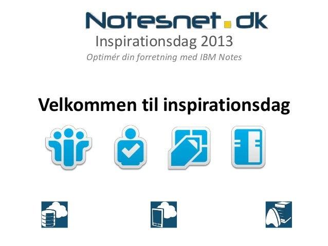 Inspirationsdag 2013Optimér din forretning med IBM NotesVelkommen til inspirationsdag