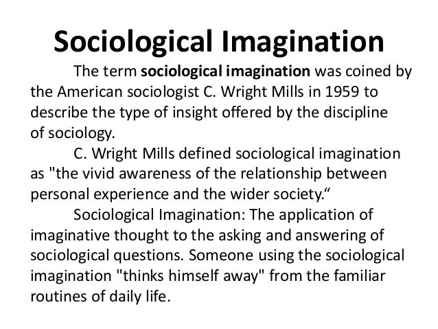 "wright mills sociological imagination essay What is the ""sociological imagination"" according to c wright mills sociology please read and become familiar with the concepts found in chapter 1 of your text."