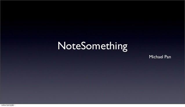 NoteSomething Michael Pan 13年9月2⽇日星期⼀一
