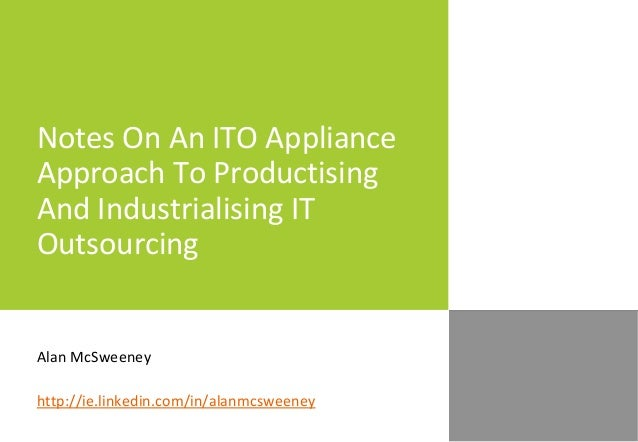 Notes On An ITO Appliance Approach To Productising And Industrialising IT Outsourcing Alan McSweeney http://ie.linkedin.co...