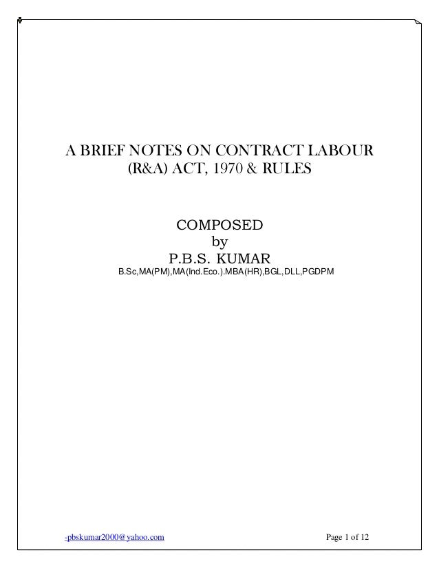 -pbskumar2000@yahoo.com Page 1 of 12 A BRIEF NOTES ON CONTRACT LABOUR (R&A) ACT, 1970 & RULES COMPOSED by P.B.S. KUMAR B.S...