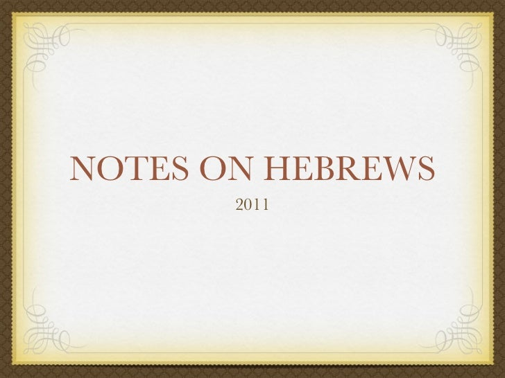 NOTES ON HEBREWS       2011