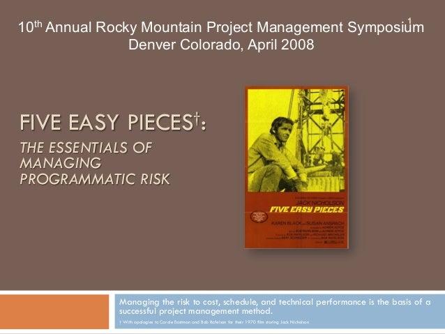 1  10th Annual Rocky Mountain Project Management Symposium Denver Colorado, April 2008  FIVE EASY PIECES†: THE ESSENTIALS ...