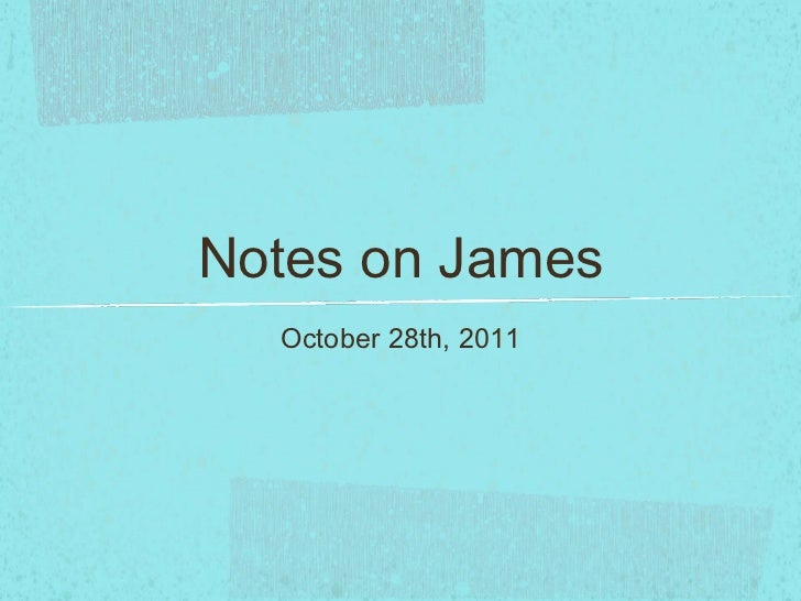 Notes on James  October 28th, 2011