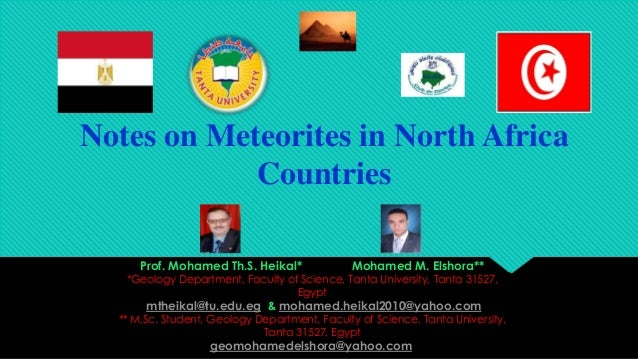 Notes on Meteorites in North Africa Countries Prof. Mohamed Th.S. Heikal*  Mohamed M. Elshora**  *Geology Department, Facu...