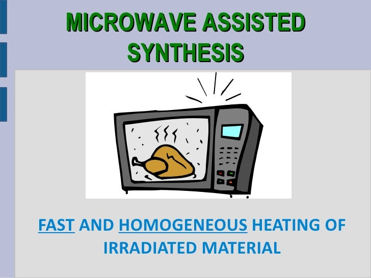 MICROWAVE ASSISTED       SYNTHESISFAST AND HOMOGENEOUS HEATING OF       IRRADIATED MATERIAL