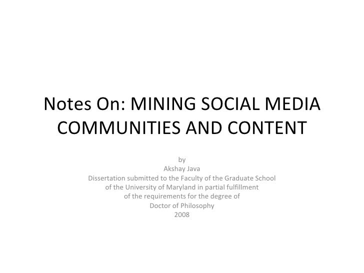 Notes On: MINING SOCIAL MEDIA COMMUNITIES AND CONTENT by Akshay Java Dissertation submitted to the Faculty of the Graduate...