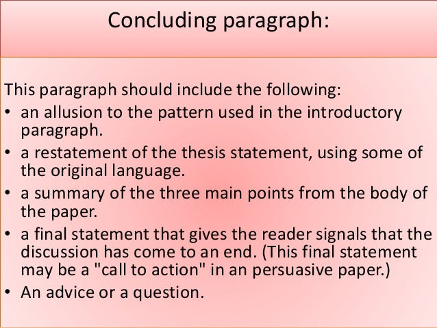 the conclusion paragraph should include a restatement of the thesis Sample concluding paragraph for response to literature essay sample   restate the thesis in different words:  end with something to make the reader  think.