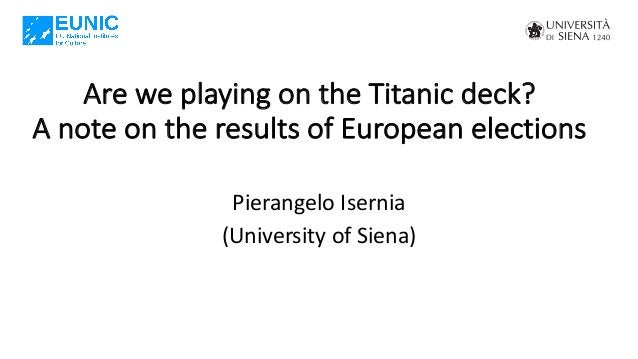 Are we playing on the Titanic deck? A note on the results of European elections Pierangelo Isernia (University of Siena)