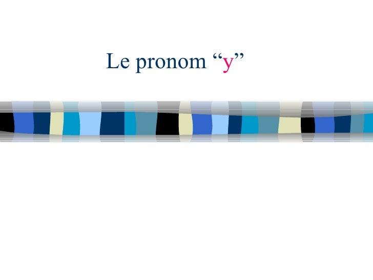 """Le pronom """" y """""""