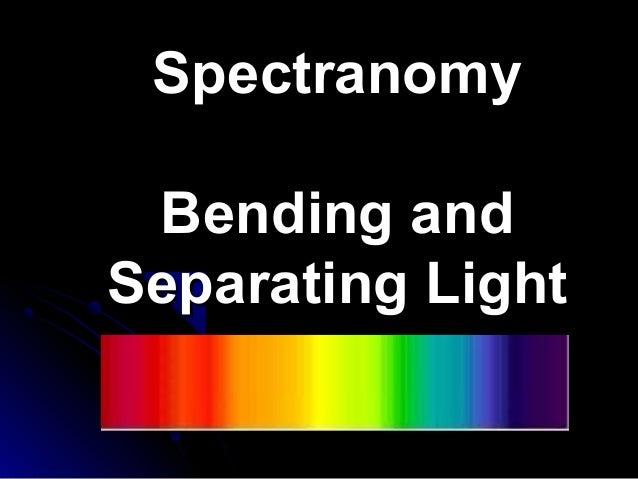 SpectranomySpectranomyBending andBending andSeparating LightSeparating Light