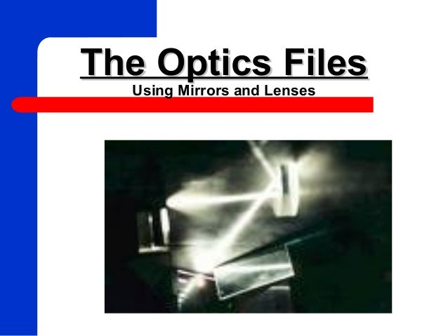 The Optics FilesThe Optics FilesUsing Mirrors and Lenses