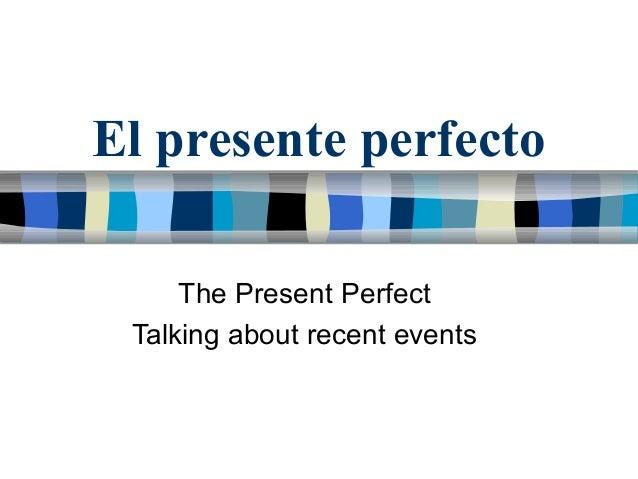 El presente perfectoThe Present PerfectTalking about recent events