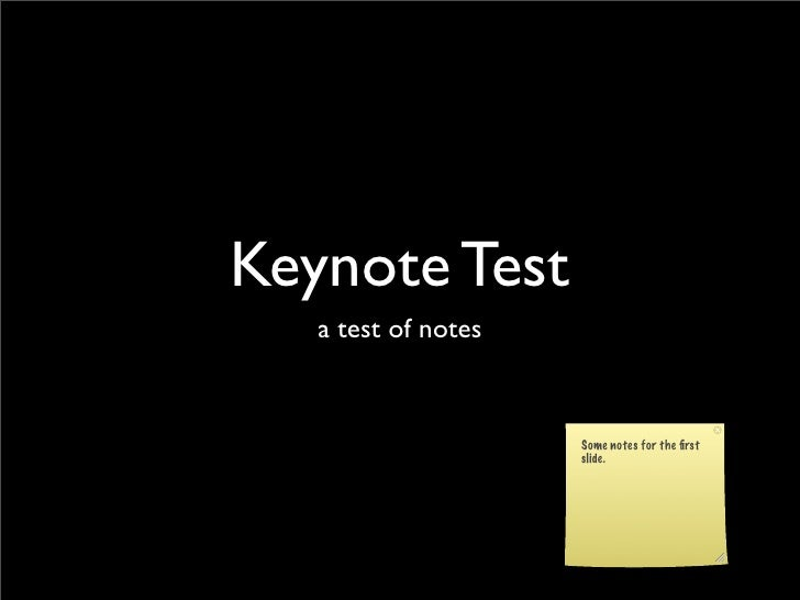 Keynote Test    a test of notes                        Some notes for the first                      slide.